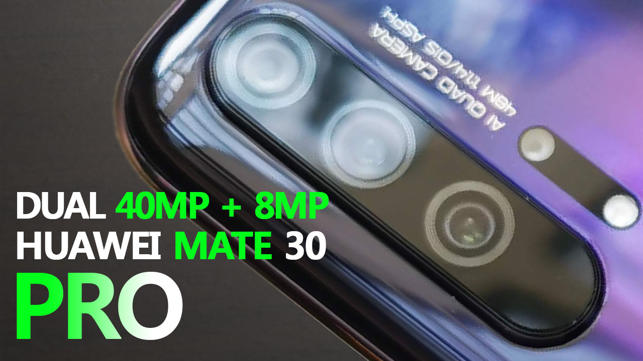 Huawei Mate 30 Pro will have Dual 40MP + 8MP rear camera